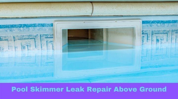 Pool Skimmer leak repair Above Ground