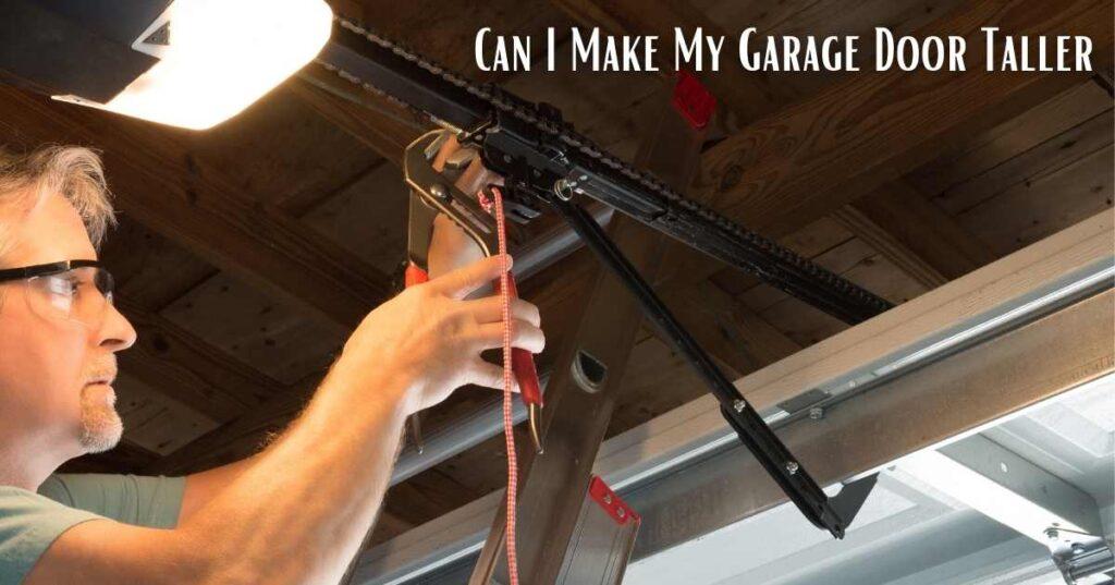 Can I Make My Garage Door Taller