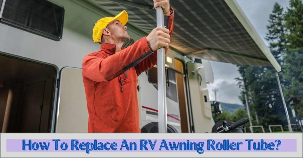 How To Replace An RV Awning Roller Tube