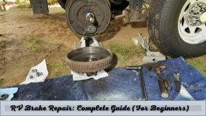 RV Brake Repair Complete Guide (For Beginners)