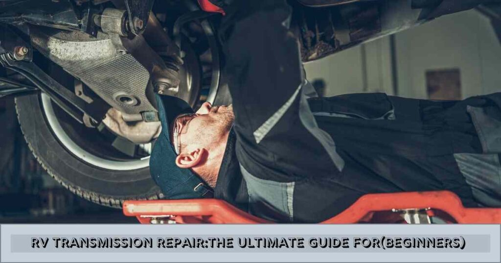 RV transmission Repair_The Ultimate Guide For(Beginners)
