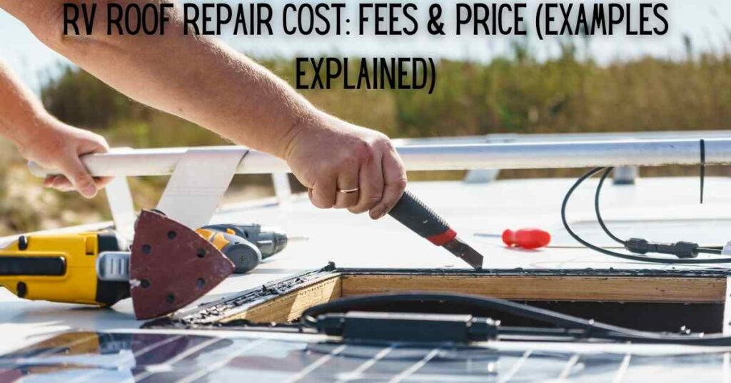 RV Roof Repair Cost: Fees & Price (Examples Explained)