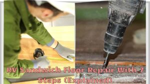 RV Sandwich Floor Repair With 7 Steps (Explained)
